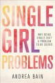 Cover for Single Girl Problems: Why Being Single Isn't a Problem to Be Solved