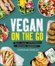 Cover for Vegan on the Go: Fast, Easy, Affordable Anytime, Anywhere