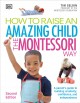 Cover for How to raise an amazing child: the Montessori way