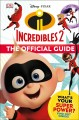 Cover for Disney Pixar - the Incredibles 2: The Official Guide