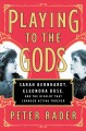 Cover for Playing to the gods: Sarah Bernhardt, Eleonora Duse, and the rivalry that c...