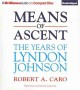 Cover for Means of ascent: the years of Lyndon Johnson