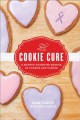 Cover for The cookie cure: a mother/daughter memoir of cookies and cancer