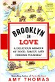 Cover for Brooklyn in love: a memoir of second chances in 13 delicious dishes