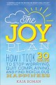 Cover for The joy plan: how I took 30 days to stop worrying, quit complaining, and fi...