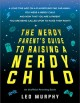 Cover for The Nerdy Parent's Guide to Raising a Nerdy Child: An Unofficial Parenting ...