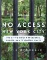 Cover for No access New York City: the city's hidden treasures, haunts, and forgotten...