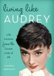 Cover for Living like Audrey: life lessons from the fairest lady of all