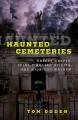 Cover for Haunted cemeteries: creepy crypts, spine-tingling spirits, and midnight may...