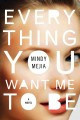 Cover for Everything you want me to be: a novel