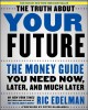 Cover for The Truth About Your Future: The Money Guide You Need Now, Later, and Much ...