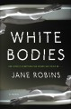 Cover for White bodies: a novel