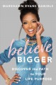 Cover for Believe bigger: how God uses disappointments as opportunities for lasting c...