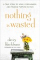 Cover for Nothing Is Wasted: A True Story of Hope, Forgiveness, and Finding Purpose i...