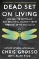 Cover for Dead set on living: on making the difficult but beautiful journey from f#*k...
