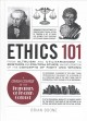 Cover for Ethics 101: from altruism and utilitarianism to bioethics and political eth...