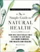 Cover for The simple guide to natural health: from apple cider vinegar tonics to coco...