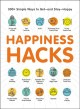 Cover for Happiness hacks: 300+ simple ways to get--and stay--happy.