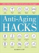 Cover for Anti-aging hacks: 200+ ways to feel--and look--younger