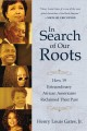 Cover for In search of our roots: how 19 extraordinary African Americans reclaimed th...