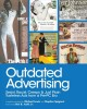 Cover for Outdated Advertising: Sexist, Racist, Creepy, and Just Plain Tasteless Ads ...