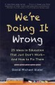 Cover for We're doing it wrong: 25 ideas in education that just don't work-and how to...