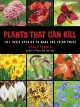 Cover for Plants that can kill: 101 toxic species to make you think twice