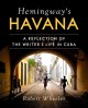 Cover for Hemingway's Havana: a reflection of the writer's life in Cuba