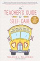 Cover for The teacher's guide to self-care: the ultimate cheat sheet for thriving thr...