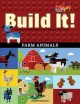 Cover for Build It! Farm Animals: Make Supercool Models With Your Favorite Lego Parts
