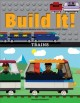 Cover for Build It! Trains: Make Supercool Models With Your Favorite Lego Parts