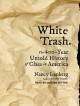 Cover for White trash: the 400-year untold history of class in America