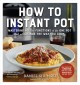Cover for How to Instant Pot: mastering all the functions of the one pot that will ch...