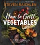Cover for How to Grill Vegetables: The New Bible for Barbecuing Vegetables over Live ...