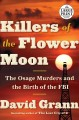 Cover for Killers of the flower moon: the osage murders and the birth of the fbi [Large Print]