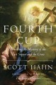Cover for The Fourth Cup: Unlocking the Secrets of the Last Supper and the Cross