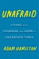 Cover for Unafraid: Living With Courage and Hope in Uncertain Times