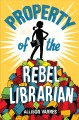 Cover for Property of the rebel librarian
