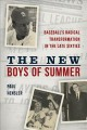 Cover for The new boys of summer: baseball's radical transformation in the late sixti...