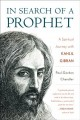 Cover for In search of a prophet: a spiritual journey with Kahlil Gibran