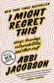 Cover for I Might Regret This: Essays, Drawings, Vulnerabilities, and Other Stuff