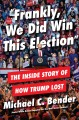 """Cover for """"Frankly, we did win this election"""": the inside story of how Trump lost"""