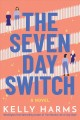 Cover for The seven day switch: a novel