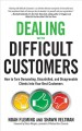 Cover for Dealing with difficult customers: how to turn demanding, dissatisfied, and ...