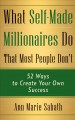 Cover for What Self-made Millionaires Do That Most People Don't: 52 Ways to Create Yo...