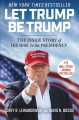 Cover for Let Trump be Trump: the inside story of his rise to the presidency