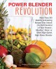 Cover for Power blender revolution: more than 300 healthy & amazing recipes that unlo...