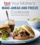 Cover for Not your mother's make-ahead and freeze cookbook