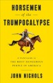 Cover for Horsemen of the Trumpocalypse: a field guide to the most dangerous people i...
