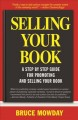 Cover for Selling your book: a step-by-step guide for promoting and selling your book